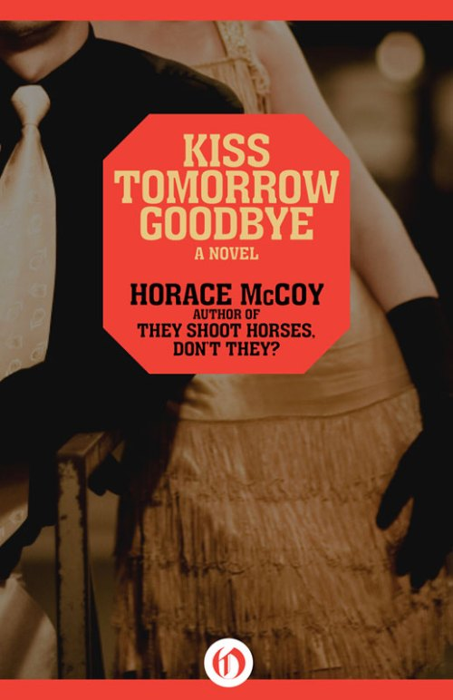 Noir Crime Fiction Kiss Tomorrow Goodbye Horace McCoy