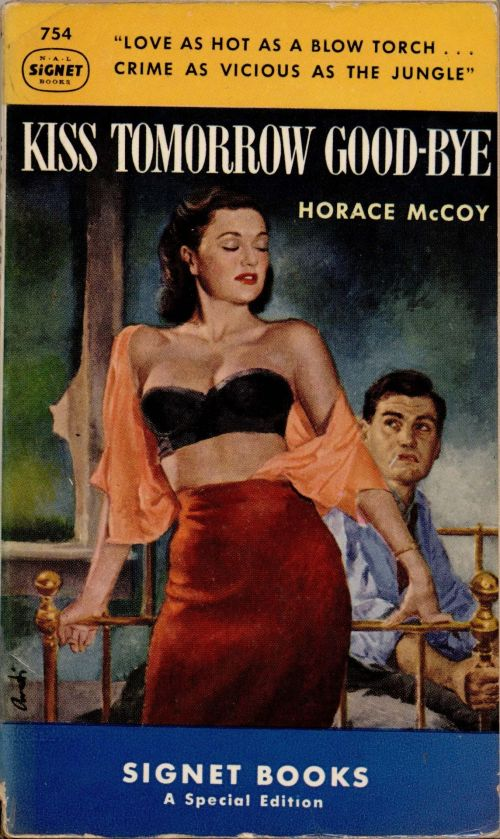 Kiss Tomorrow Goodbye by Horace McCoy